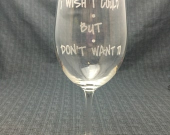 Sand Carved / Engraved I Wish I Could But I Don't Want To - Phoebe Buffay - Friends TV Show - 1 Glass - GFRND009