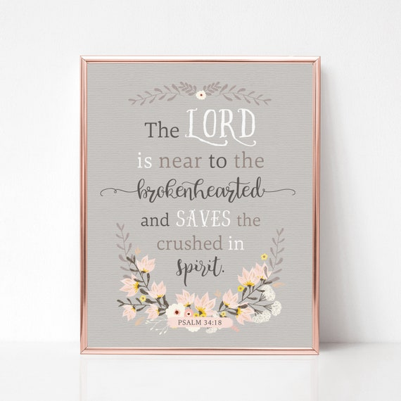 Scripture Art Print - Psalm 34:18 - The Lord is Near to the Brokenhearted and Saves the Crushed in Spirit