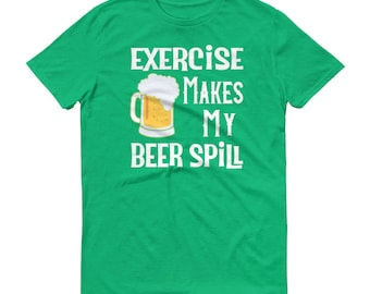 Fathers Day Exercise Makes My Beer Spill T Shirt For Men Women Craft Brew Lover Fathers Day TShirt Funny Sports Bar Graphic Tee Unisex