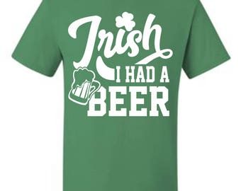 Irish I Had a Beer (Kelly Green) Multiple Styles, T-Shirts, Longsleeve, Crew Neck Sweatshirt, Hoodie, and Glitter