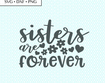 Sisters Are Forever SVG DXF Cut • Sisters Saying SVG • Sisters Quote svg, Sisters Heart Flowers Love svg • Sisters Cut Files • Sisters png