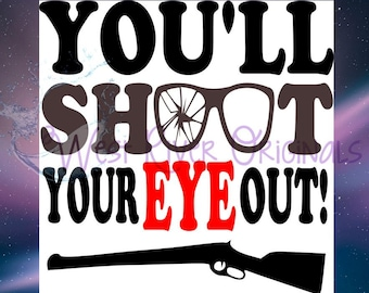 You'll shoot your eye out svg, png, dxf, T Shirt SVG, Kitchen SVG, Digital File