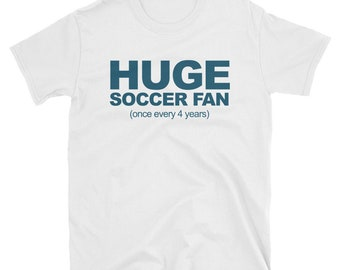 Huge Soccer Fan Once Every 4 Years T-Shirt