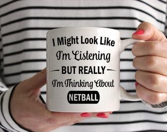 I Might Look Like I'm Listening But Really I'm Thinking About Netball Mug