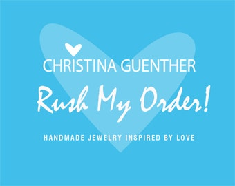 Rush My Order - Upgrade on Creation and Shipping of Your Order - Christina Guenther Jewelry