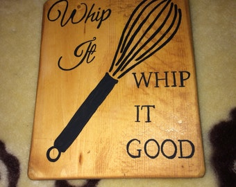 Whip it good handpainted wood sign