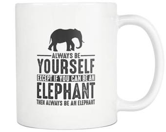 Elephant Mug, Elephant Gift ,Always be Yourself , Elephant Coffee Mug - Tea Cup 11oz