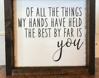 Of All The Things My Hands Have Held: Farmhouse Style Framed Wood Sign