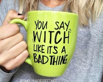 You say witch like it's a bad thing mug, Halloween, mug for witches, funny mug, statement Mug, message mug, fall mug