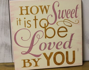 How SWEET is to be LOVED by YOU sign/Romantic Sign/Valentine/Wedding Sign/Anniversary/Gift/U Choose Color/Blush Pink/Gold/Wood Sign