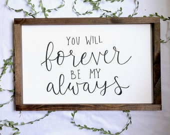 "You Will Forever Be My Always, 25""x16"""