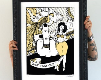 Just F*ck Off, Limited Edition signed Artprint
