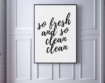 So Fresh And So Clean Clean, Bathroom Sign, Bathroom Art, Bathroom Print,