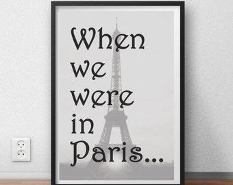 "Paris quote Travel art Quote ""When we were in Paris"" wall art print - memories, romance, Paris - travel poster"