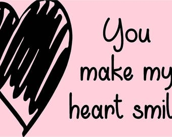You make my heart Smile Vinyl Decal