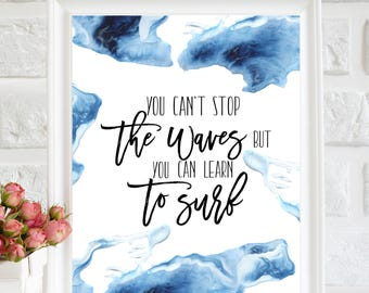 You Can't Stop the Waves But You Can Learn To Surf Print, motivational printable art, Surf Poster, Beach Poster, Summer Poster, wave print