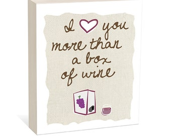 NEW I Love You More Than a Box of Wine  -  Woodblock Art Sign, Wine Gift, Kitchen Art