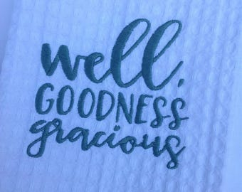 Well Goodness Gracious Kitchen Towel - southernism - southern saying