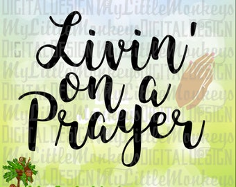 Livin' on a Prayer SVG, Praying Hands SVG, Faith svg, Religious svg, Hands in Prayer svg, Commercial Use SVG, Cut File, Clipart, dxf eps png