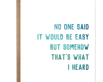 Funny Quotes; No One Said Life Would Be Easy But Somehow That's What I Heard; Funny Text Card; Sarcastic Quotes; Inspirational Quotes