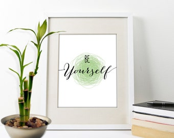 Be Yourself Art Print, Inspirational Be Yourself Quote, Motivational Be Yourself Quote, Typographic Be Yourself Art Print, Be Yourself Print
