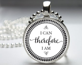 """Inspirational Quotes """"I can therefore I am"""" Round Pendant Necklace with Silver Ball or Snake Chain Necklace or Key Ring"""