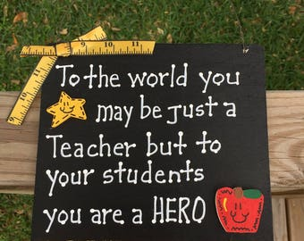 Teacher Gifts PS0800 - To the world you may be just a Teacher but to your students your a HERO