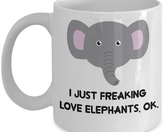 Elephants Coffee Mug - I Just Freaking Love Elephants , Ok - Funny Elephants Gifts