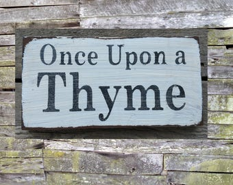 Once Upon a Thyme Distressed Wooden Sign, Once Upon a Thyme Home Decor, Once Upon a Thyme Handmade Sign, Once Upon a Thyme Rustic Sign