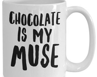 Gifts for chocoholics  chocoloate is my muse  witty coffee or tea cup