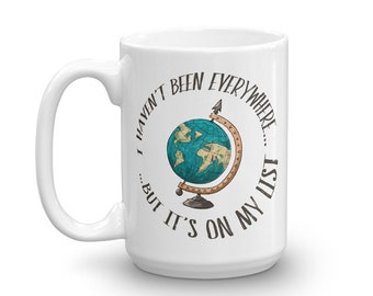 I Haven't Been Everywhere But It's On My List Ceramic Mug