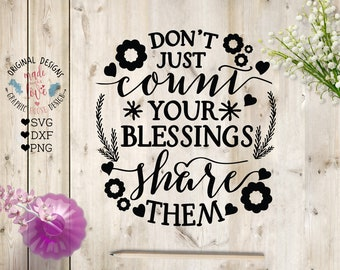 Blessings svg, Don't just Count your blessings share them Cut File in SVG, DXF, PNG, blessings cut file, motivational svg, talented svg,