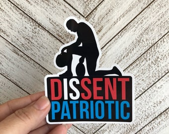 Dissent is patriotic | kneeling | vinyl sticker