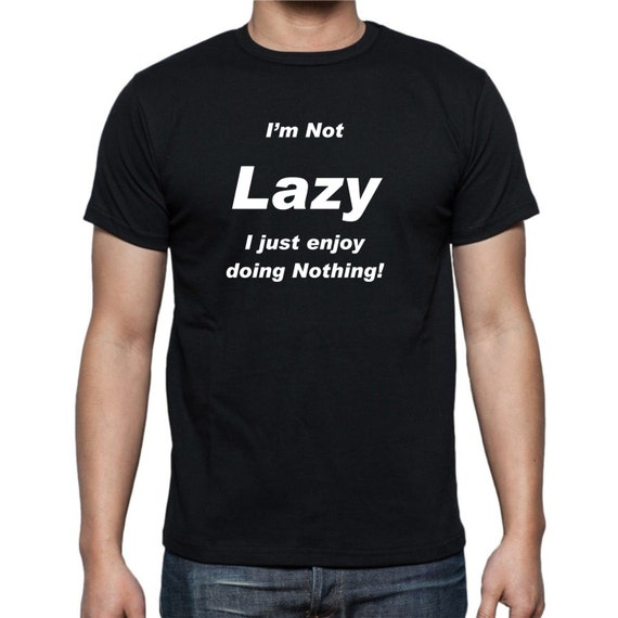 I'm NOT Lazy t-shirt, funny t-shirt, LOL t-shirt, trendy shirt, birthday t-shirt, gag gift, birthday gift, lazy shirt,
