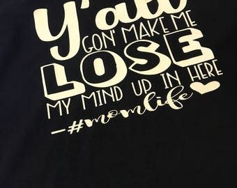 Y'all gon make me lose my mind t-shirt