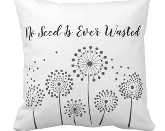 "Throw Pillow ""No Seed is Ever Wasted"""
