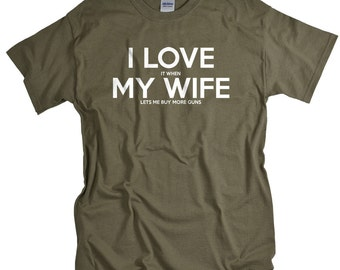 Husband Gift - Gun T Shirt - I Love It When My Wife Lets Me Buy More Guns - Anniversary Gun Gift for Husband - 2nd Amendment