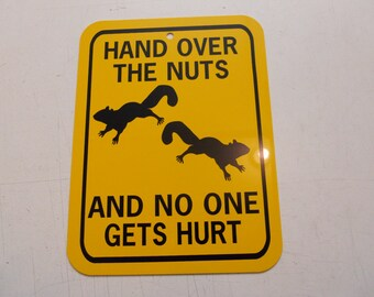 Hand over the nuts and no one gets hurt  Funny Squirrel Sign 6x8 inch Aluminum metal garden sign