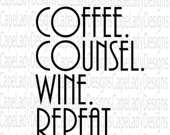 Coffee, Counsel, Wine, Repeat svg, counselor svg, lawyer svg, funny svg, (svg, dxf, eps and png) cutting files for cricut or silhouette