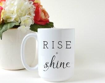 Rise and Shine. Gift for Her. Custom Mug. Gift for Him. Coffee Mug. Tea Mug. Gift Mug.