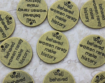 10 Well Behaved Women Rarely Make History Charms Antiqued Bronze Tone 14 x 15 mm
