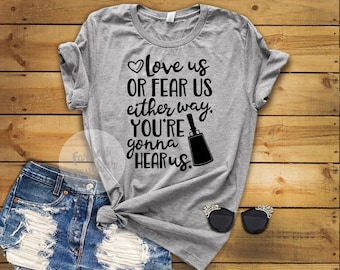 Love Us Or Fear Us Either Way You're Gonna Hear Us T-Shirt
