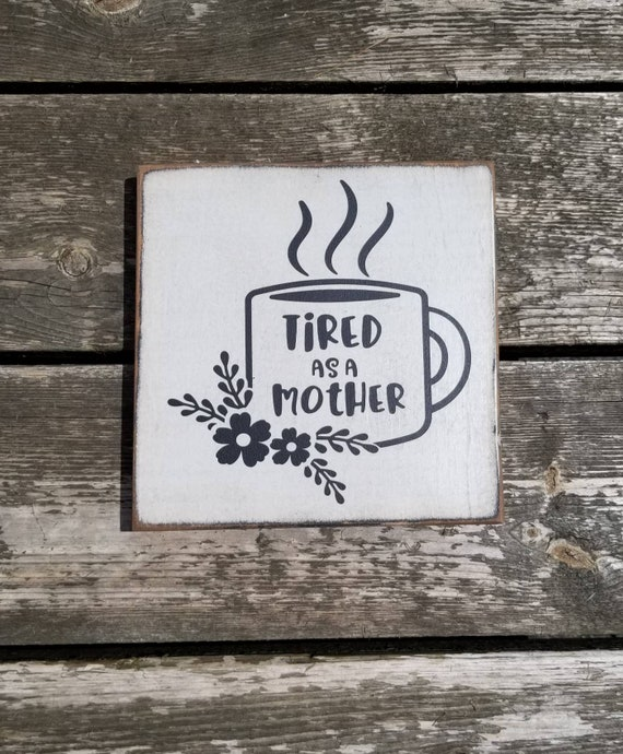 Coffee Sign - Tired As A Mother - Kitchen Sign - Farmhouse Decor - Coffee Sign -  Rustic Wooden Sign -Primitive Sign - Mom Sign - Mother