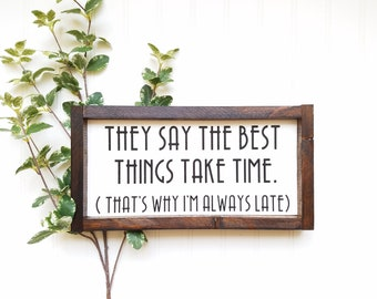 They say the best things take time, thats why I'm always late, funny sign, wood sign, funny wood sign, gifts for her, bathroom sign