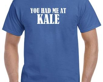 You Had Me at Kale Funny Kale Shirt Gift Vegan Vegetarian