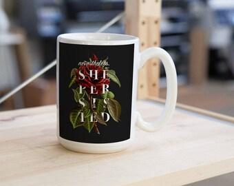 "Feminist vintage botanical rose quote mug - ""Nevertheless, she persisted."" Feminist gift, gift for her, inspirational mug"
