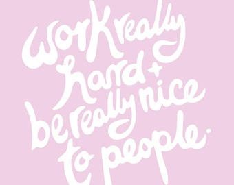 Work Really Hard & be Really Nice to People Typographic Print -  8.5 x 11 inch