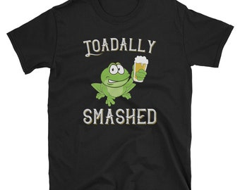 Toadally Smashed Funny Toad Frog Beer Drinking T Shirt Beer Craft Beer Beer Gifts Beer Nerd Beer Advocate Beer Drinker Drinker Love Beer