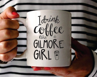 Custom I Drink Coffee Like A Gilmore Girl, Drink Coffee Like A Gilmore, Custom Gilmore Girls Coffee Mug, Gilmore Girls Mug, Gilmore