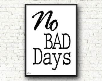 Inspirational quote, poster quote, poster, quote no. bad days, birthday gift idea, black and white, wall decor